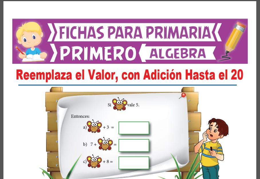 Ficha de Reemplaza el Valor con Adición Hasta el 20 para Primer Grado de Primaria