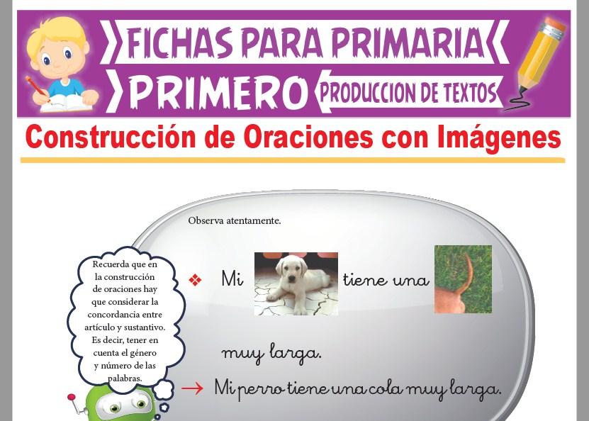 Ficha de Construcción de Oraciones con Imágenes para Primer Grado de Primaria