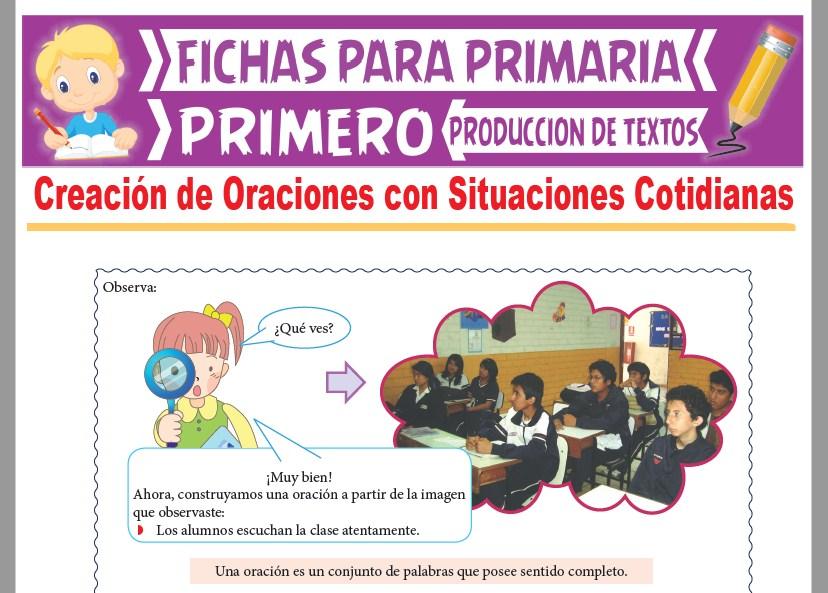 Ficha de Creación de Oraciones con Situaciones Cotidianas para Primer Grado de Primaria